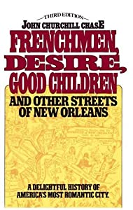 Frenchmen Desire Good Children And Other Streets Of New Orleans by John Churchill Chase (1997-04-01)