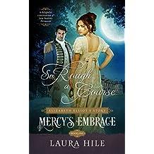 Mercy's Embrace: So Rough a Course Book 1: Elizabeth Elliot's Story