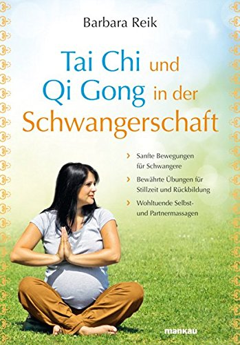Tai Chi und Qi Gong in der Schwangerschaft: Sanfte Bewegungen für Schwangere - Bewährte Übungen für Stillzeit und Rückbildung - Wohltuende Selbst- und Partnermassagen