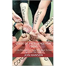 Seeds Of Excellence For Teens: 24 Life Principles For Those Who Want To Stand Out From The Crowd