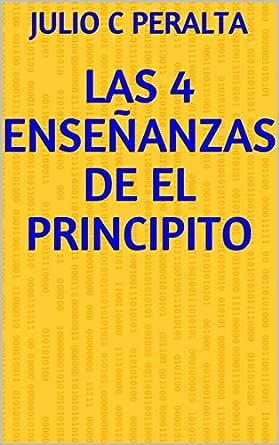 LAS 4 ENSEÑANZAS DE EL PRINCIPITO eBook: JULIO C PERALTA: Amazon ...