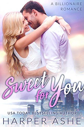 Sweet for You: A Billionaire Romance (Sweet Curves Book 1) by [Ashe, Harper]