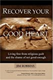 Recover your good Heart, Jim Robbins, 0615248535