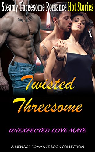 Twisted Threesome: Unexpected Love Mate: Menage Romance Book Collection