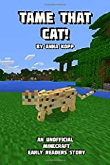Tame That Cat!: An Unofficial Minecraft Story For Early Readers (Unofficial Minecraft Early Reader Stories) Paperback