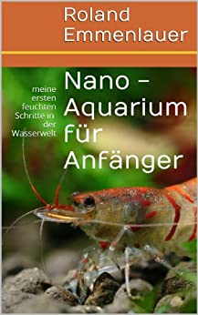 nano aquarium f r anf nger meine ersten feuchten schritte in der wasserwelt german edition. Black Bedroom Furniture Sets. Home Design Ideas