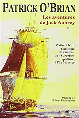 Lire en ligne Les aventures de Jack Aubrey, Tome 1 : Maître à bord ; Capitaine de vaisseau ; La Surprise ; Expédition à l'île Maurice epub, pdf
