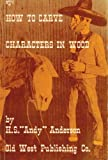 How to Carve Characters in Wood, Anderson, H. S., 0933472323