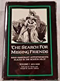 img - for The Search for Missing Friends: Irish Immigrant Advertisements Placed in the Boston Pilot Volume I: 1831-1850 (1) book / textbook / text book