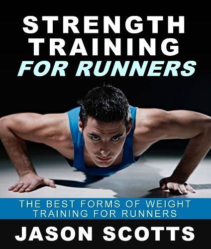 Strength Training For Runners : The Best Forms of Weight Training for Runners por Jason Scotts