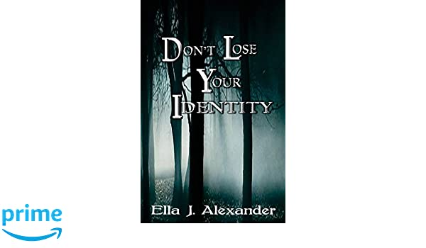 6a281e247f5bcd Amazon.com  Don t Lose Your Identity (9781974354054)  Ella J. Alexander   Books
