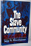 The Slave Community : Plantation Life In The Antebellum South
