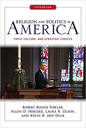 Religion and Politics in America: Faith, Culture, and Strategic Choices: Robert Booth Fowler, Allen D Hertzke, Laura R. Olson, Kevin R. Den Dulk: ...