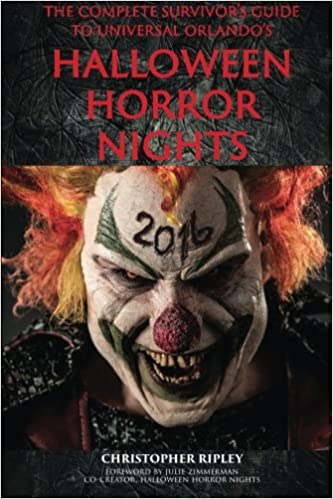 the complete survivors guide to universal orlandos halloween horror nights 2016 christopher ripley bob mclain julie zimmerman 9781683900078