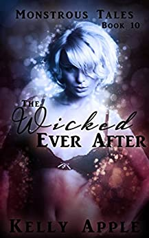 The Wicked Ever After (Monstrous Tales Book 10) by [Apple, Kelly]