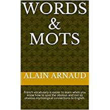 Words & Mots: French vocabulary is easier to learn when you know how to spot the obvious and not so obvious etymological connections to English.