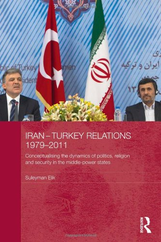 Iran-Turkey Relations, 1979-2011: Conceptualising the Dynamics of Politics, Religion and Security in Middle-Power States