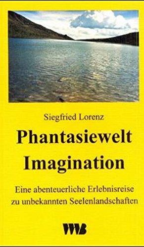 Phantasiewelt Imagination: Eine abenteuerliche Erlebnisreise zu unbekannten Seelenlandschaften Taschenbuch – 1. Januar 2000 Siegfried Lorenz VWB-Verlag 3861351072 Angewandte Psychologie