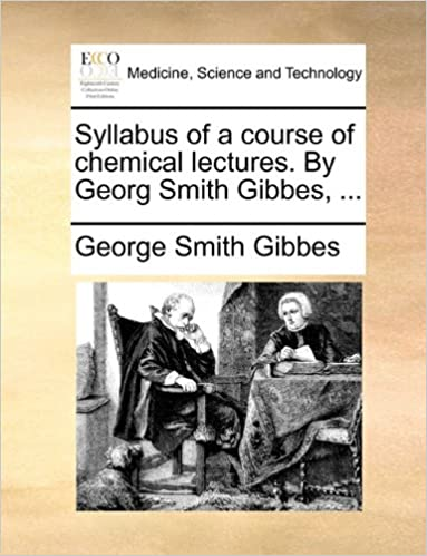 Syllabus of a course of chemical lectures. By Georg Smith Gibbes, ...