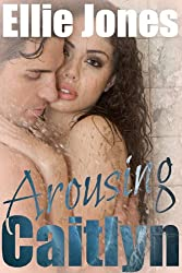 Arousing Caitlyn: Dirty Sex for Discerning Women: Erotica (short erotic romance Book 3)