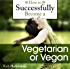 How to Successfully Become a Vegetarian or Vegan