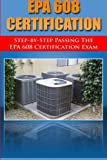 Step by Step Passing the EPA 608 Certification Exam, H. Benetti, 1497384346