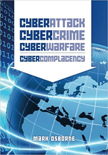Cyber attack cybercrime cyberwarfare cybercomplacency is cyber attack cybercrime cyberwarfare cybercomplacency is hollywoods blueprint for chaos coming true mark osborne 9781493581283 amazon books malvernweather Images