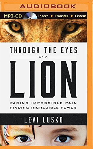 Through the Eyes of a Lion: Facing Impossible Pain, Finding Incredible Power by Levi Lusko (2015-08-04)