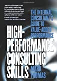 High-Performance Consulting Skills, Mark Thomas, 1854182587