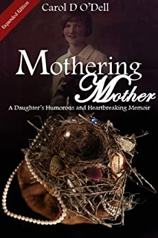 Mothering Mother: A Daughter's Humorous and Heartbreaking Memoir by [O'Dell, Carol]