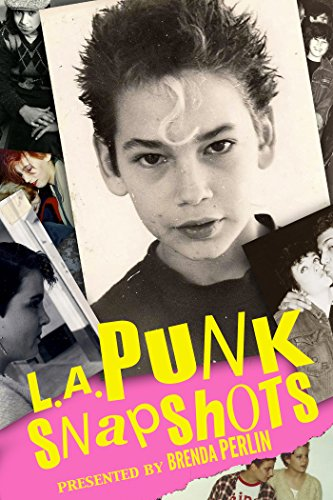 L.A. Punk Snapshots in Color: Before they became huge international stars, Billy Idol, The Clash, Iggy Pop, The Damned, Bad Religion, T.S.O.L., and many other acts played the L.A. circuit. by [Perlin, Brenda]
