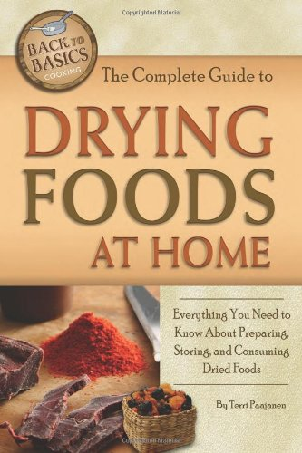 The Complete Guide to Drying Foods at Home: Everything You Need to Know about Preparing, Storing, and Consuming Dried Foods (Back to Basics) by Terri Paajanen