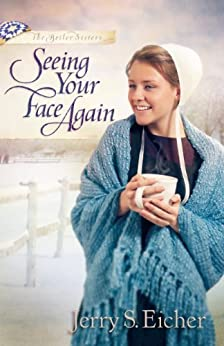 Seeing Your Face Again (The Beiler Sisters Book 2) by [Eicher, Jerry S.]