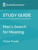 Study Guide: Man's Search for Meaning by Victor Frankl (SuperSummary)
