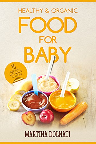 Baby Food Cookbook: Organic Toddler Recipes, Puree & Porridge (15 Super Baby Food Without Gluten) by [DOLNATI, MARTINA]