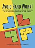 img - for Avoid Hard Work!: And Other Encouraging Mathematical Problem-Solving Tips for the Young, The Very Young, and The Young at Heart book / textbook / text book