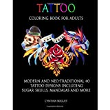 Tattoo Coloring Book For Adults: 40 Modern And Neo-Traditional Tattoo Designs In