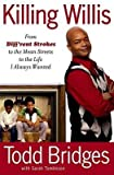 [(Killing Willis: From Diff'rent Strokes to the Mean Streets to the Life I Always Wanted )] [Author: Todd Bridges] [May-2010]