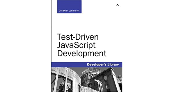 Test-Driven JavaScript Development: TEST DRIVEN JAVASCRIPT ...