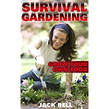 Survival Gardening: Grow Your Own Food: (Homesteading, Prepping)