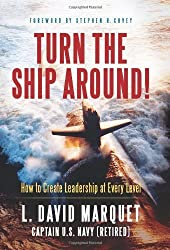 Turn the Ship Around!: How to Create Leadership at Every Level by David Marquet (2012) Hardcover