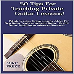 50 Tips fror Teaching Private Guitar Lessons!