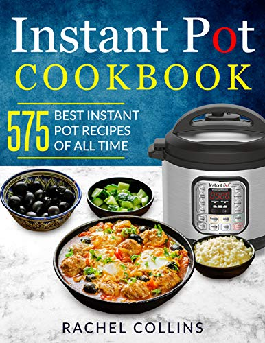 Instant Pot Pressure Cooker Cookbook: 575 Best Instant Pot Recipes of All Time (with Nutrition Facts, Easy and Healthy Recipes)