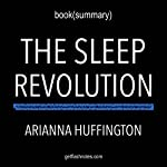 Summary of The Sleep Revolution: Transforming Your Life, One Night at a Time by Arianna Huffington | Book Summary Includes Analysis | FlashBooks Book Sumaries