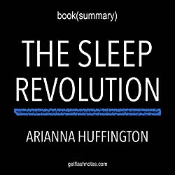Summary of The Sleep Revolution: Transforming Your Life, One Night at a Time by Arianna Huffington | Book Summary Includes Analysis