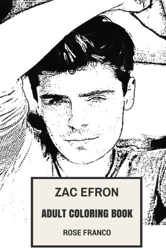 Zac Efron Adult Coloring Book: High School Musical Star and Sexy Teen Persona,  Comedian and Singer Inspired Adult Coloring Book