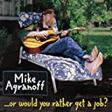 Or Would You Rather Get a Job? by Mike Agranoff (2001-08-02)