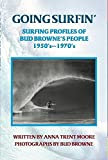 Going Surfin' Surfing Profiles Of Bud Browne's People 1950'S-1970'S