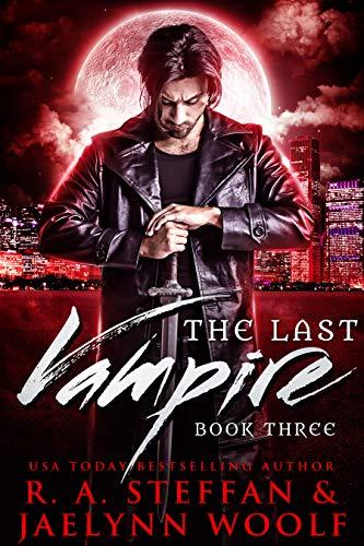 The Last Vampire: Book Three by [Steffan, R. A. , Woolf, Jaelynn]