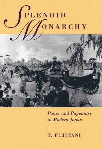 Splendid Monarchy: Power and Pageantry in Modern Japan (Twentieth Century Japan: The Emergence of a World (Garden Diaper Holder)